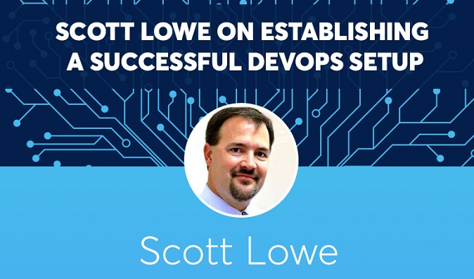 SCOTT LOWE ON ESTABLISHING A SUCCESSFUL DEVOPS SETUP
